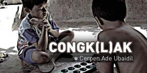Cerita Pendek Ade Ubaidil: Congk(l)ak