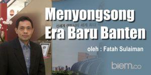Fatah Sulaiman: Menyongsong Era Baru Banten