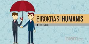 Kolom Fikri Habibi: Birokrasi Humanis