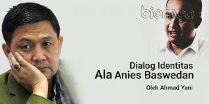 Ahmad Yani: Dialog Identitas Ala Anies Baswedan