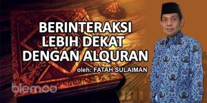 Fatah Sulaiman: Berinteraksi Lebih Dekat dengan Alquran