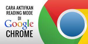 Tutorial Aktifkan Reader Mode di Chrome, Dijamin Membaca di Internet Jadi Lebih Asik