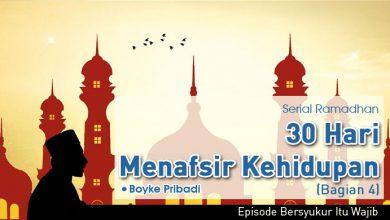 Photo of Serial Ramadhan: 30 Hari Menafsir Kehidupan (Bagian 4)