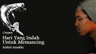 Photo of Cerpen Syahid Azzakky: Hari yang Indah untuk Memancing