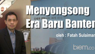 Photo of Fatah Sulaiman: Menyongsong Era Baru Banten