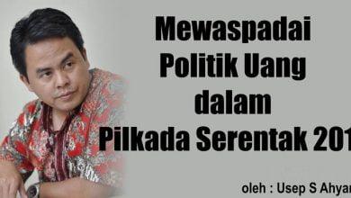 Photo of Usep S Ahyar: Mewaspadai Politik Uang dalam Pilkada Serentak 2017