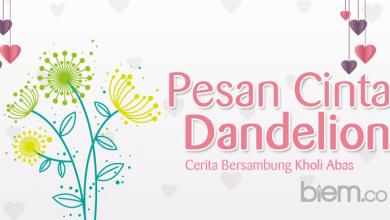 Photo of Cerbung Kholi Abas: Pesan Cinta Dandelion (Bagian 4)