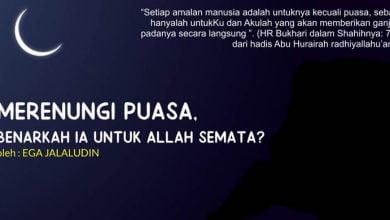 Photo of Ega Jalaludin: Merenungi Puasa, Benarkah Ia Untuk Allah Semata?