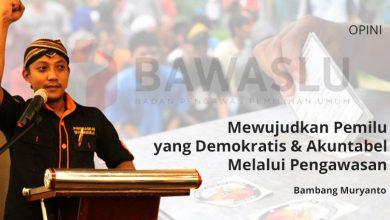 Photo of Bambang Muryanto: Mewujudkan Pemilu yang Demokratis dan Akuntabel Melalui Pengawasan