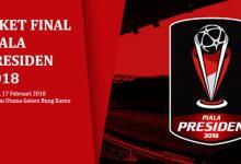 Tiket Final Piala Presiden 2018