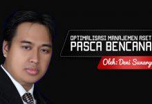 Photo of Deni Sunaryo: Optimalisasi Manajemen Aset Pasca Bencana
