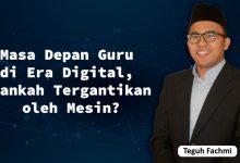 Photo of Teguh Fachmi: Masa Depan Guru di Era Digital, Akankah Tergantikan oleh Mesin?