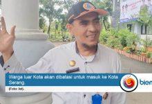 Photo of Bentuk Gugus Tugas, Pemkot Akan Batasi Masuknya Warga Luar Kota Serang