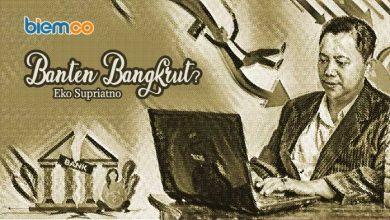 Photo of Eko Supriatno: Banten Bangkrut?