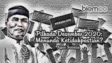 Photo of Agus Sutisna: Pilkada Desember 2020; Menunda Ketidakpastian?