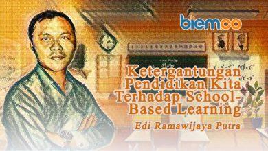Photo of Edi Ramawijaya Putra: Ketergantungan Pendidikan Kita terhadap School-Based Learning
